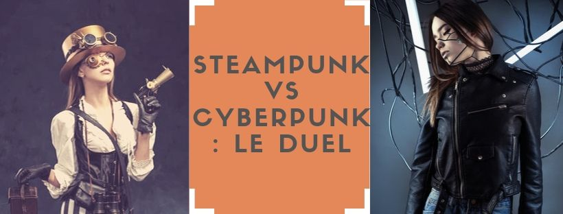 Steampunk VS cyberpunk